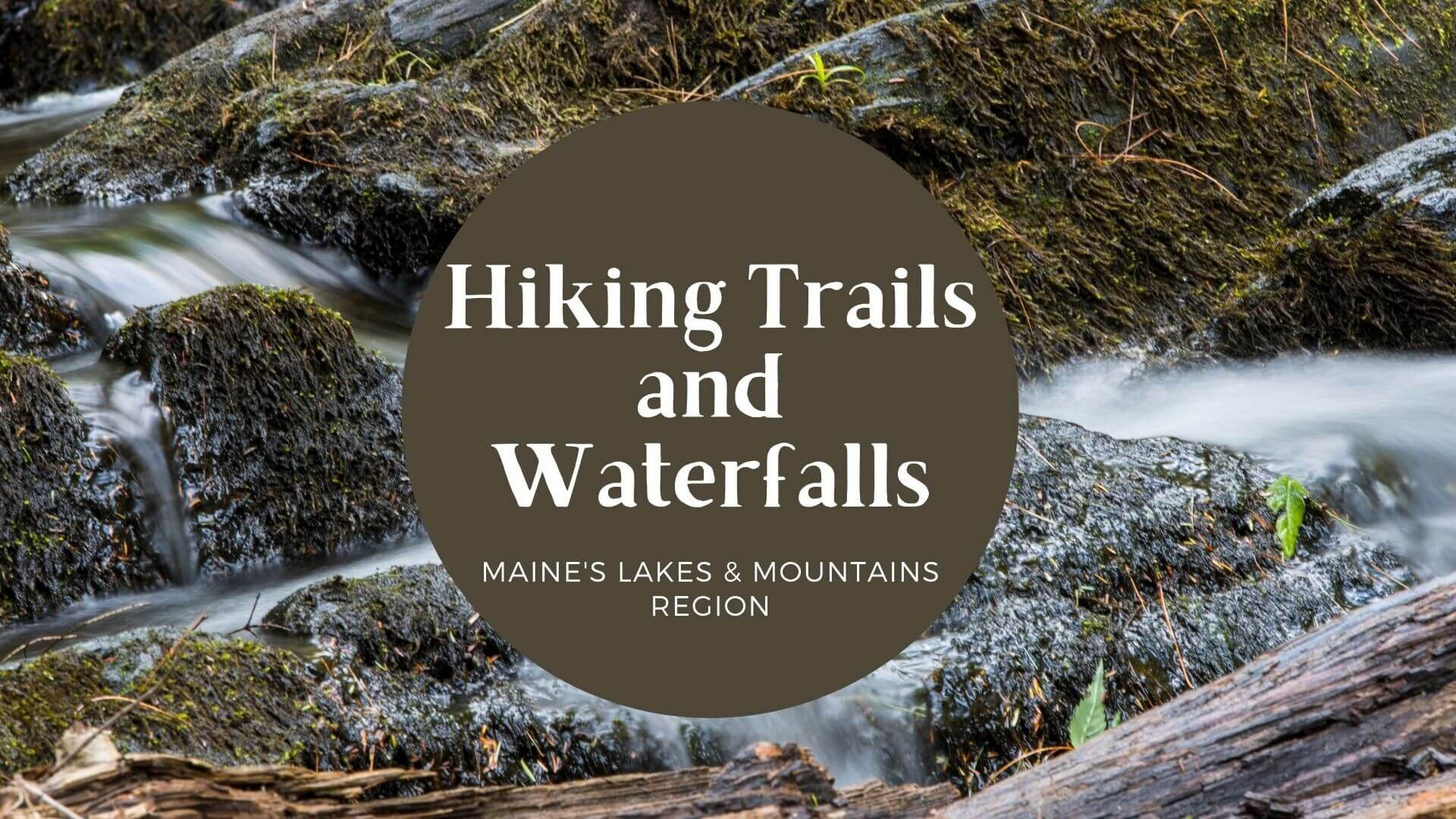 Maine Hiking Trails and Waterfalls